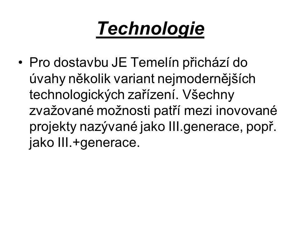 Technologie •Pro dostavbu JE Temelín přichází do úvahy několik variant nejmodernějších technologických zařízení. Všechny zvažované možnosti patří mezi