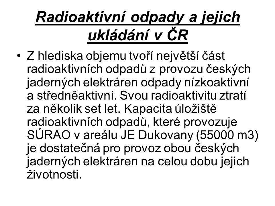 Radioaktivní odpady a jejich ukládání v ČR •Z hlediska objemu tvoří největší část radioaktivních odpadů z provozu českých jaderných elektráren odpady nízkoaktivní a středněaktivní.