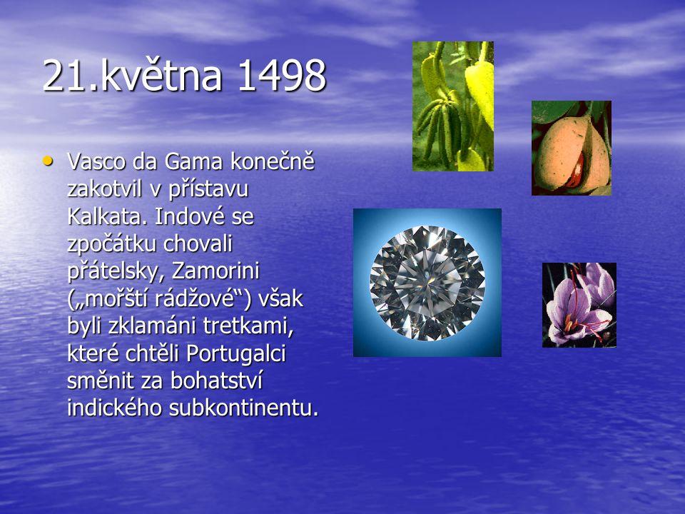 """21.května 1498 •V•V•V•Vasco da Gama konečně zakotvil v přístavu Kalkata. Indové se zpočátku chovali přátelsky, Zamorini (""""mořští rádžové"""") však byli z"""