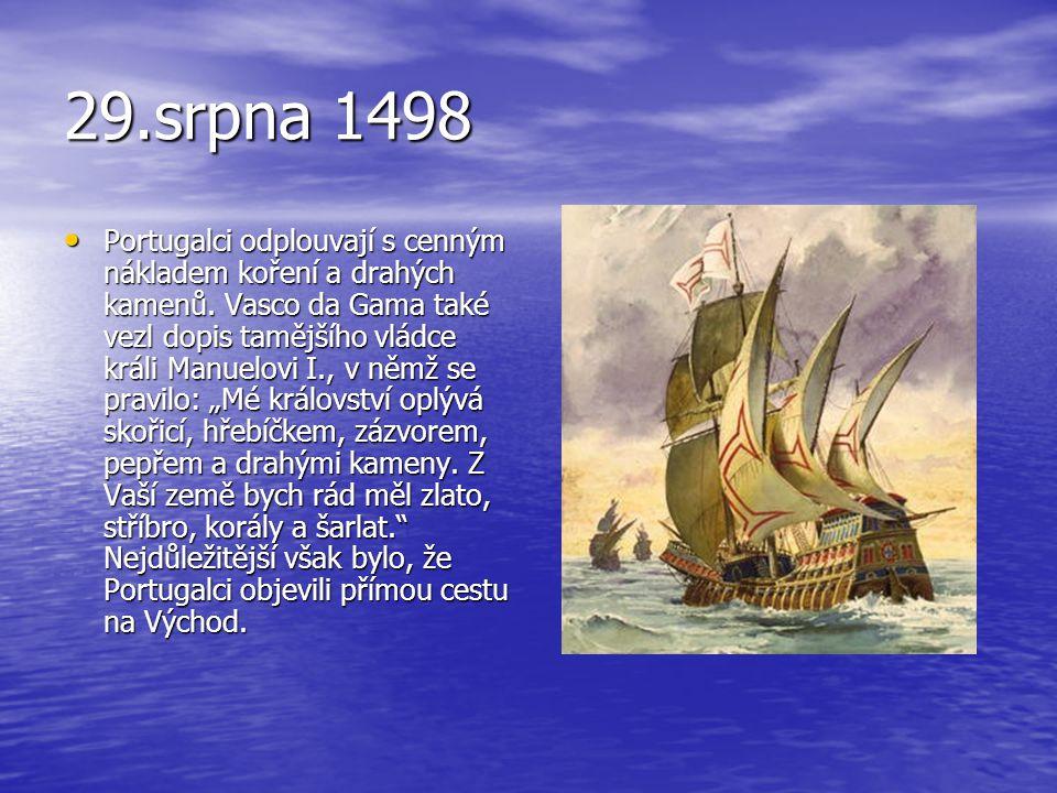 29.srpna 1498 • Portugalci odplouvají s cenným nákladem koření a drahých kamenů. Vasco da Gama také vezl dopis tamějšího vládce králi Manuelovi I., v