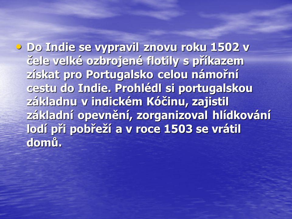 • Do Indie se vypravil znovu roku 1502 v čele velké ozbrojené flotily s příkazem získat pro Portugalsko celou námořní cestu do Indie. Prohlédl si port