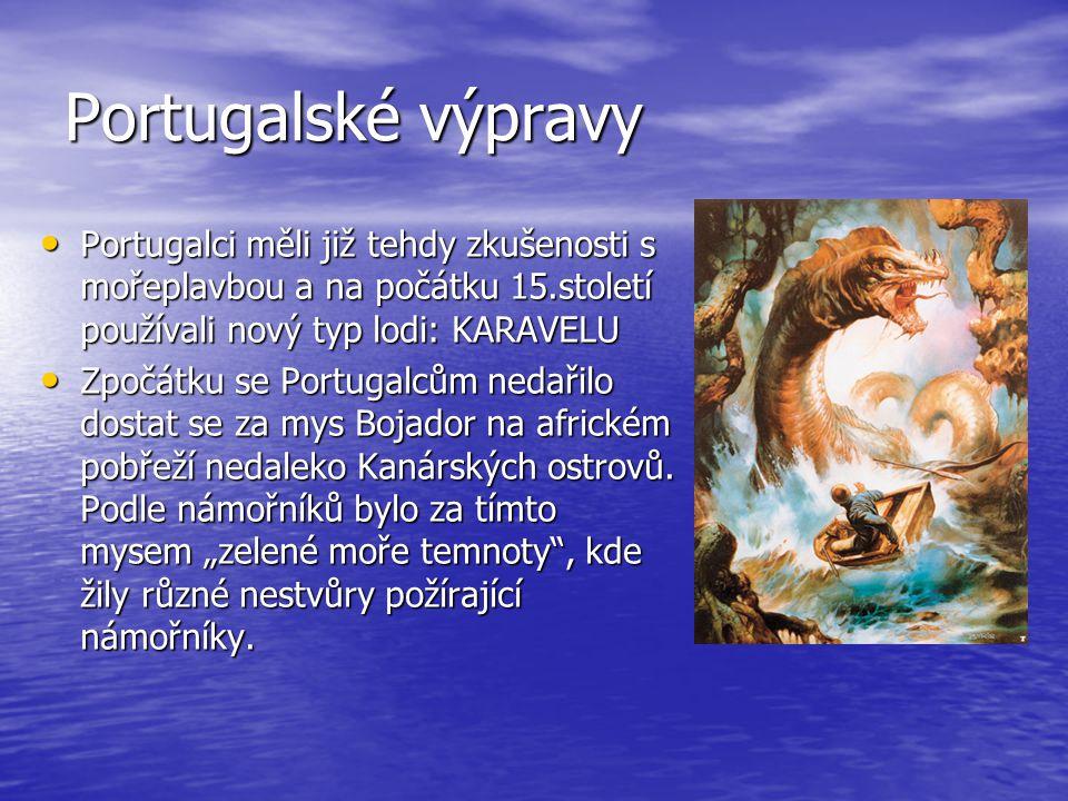 Portugalské výpravy • Portugalci měli již tehdy zkušenosti s mořeplavbou a na počátku 15.století používali nový typ lodi: KARAVELU • Zpočátku se Portu