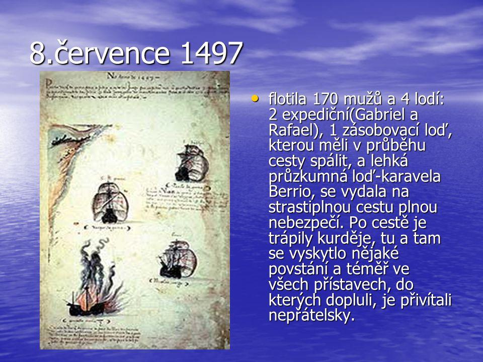8.července 1497 •f•f•f•flotila 170 mužů a 4 lodí: 2 expediční(Gabriel a Rafael), 1 zásobovací loď, kterou měli v průběhu cesty spálit, a lehká průzkum