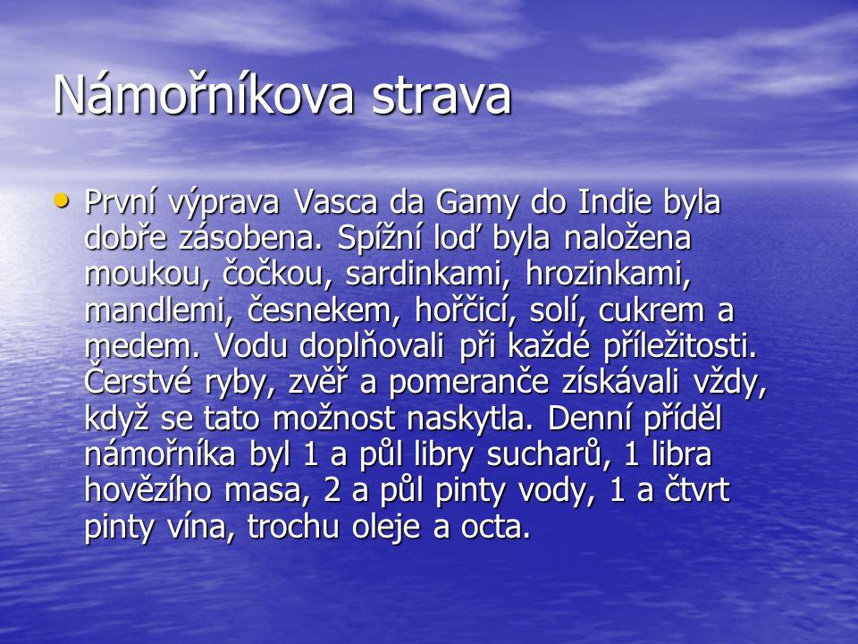 Námořníkova strava • První výprava Vasca da Gamy do Indie byla dobře zásobena. Spížní loď byla naložena moukou, čočkou, sardinkami, hrozinkami, mandle