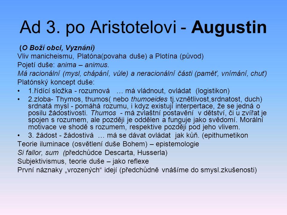 Ad 3. po Aristotelovi - Augustin (O Boží obci, Vyznání) Vliv manicheismu, Platóna(povaha duše) a Plotína (původ) Pojetí duše: anima – animus. Má racio