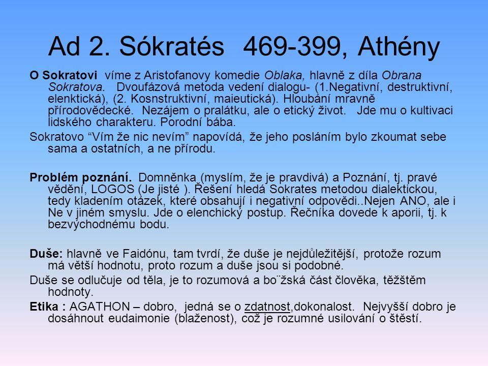 Ad 2. Sókratés469-399, Athény O Sokratovi víme z Aristofanovy komedie Oblaka, hlavně z díla Obrana Sokratova. Dvoufázová metoda vedení dialogu- (1.Neg