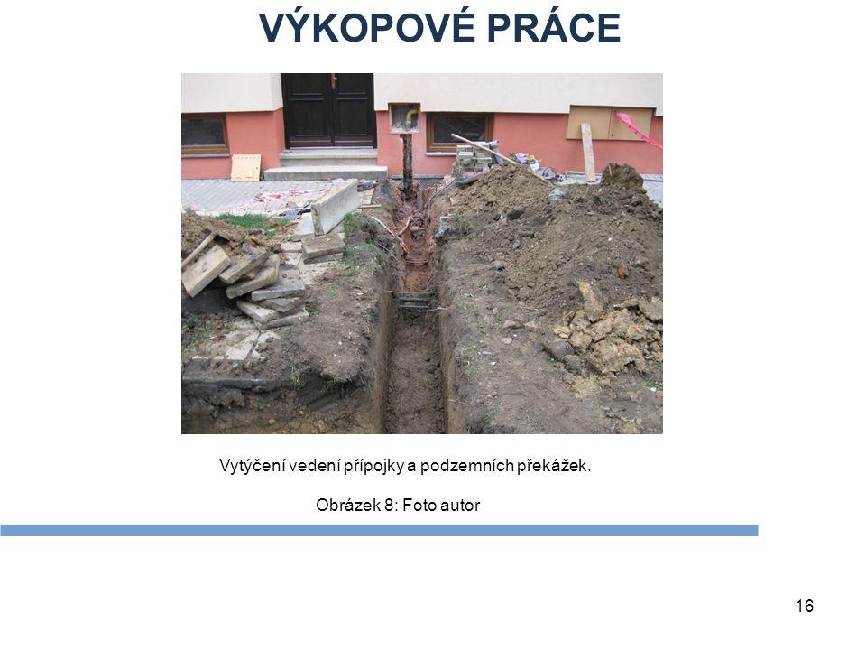 16 Obrázek 8: Foto autor VÝKOPOVÉ PRÁCE Vytýčení vedení přípojky a podzemních překážek.