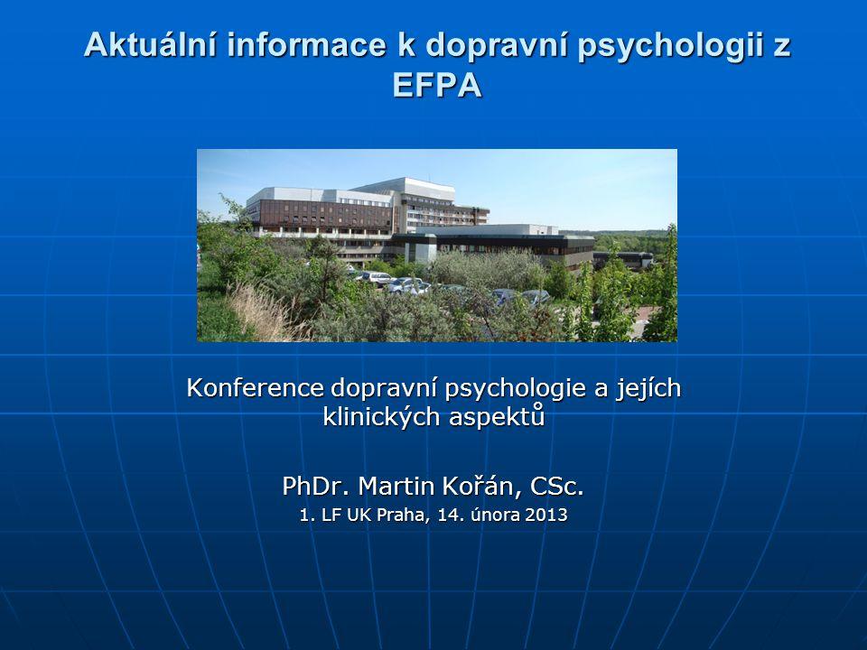 Aktuální informace k dopravní psychologii z EFPA Konference dopravní psychologie a jejích klinických aspektů PhDr. Martin Kořán, CSc. 1. LF UK Praha,