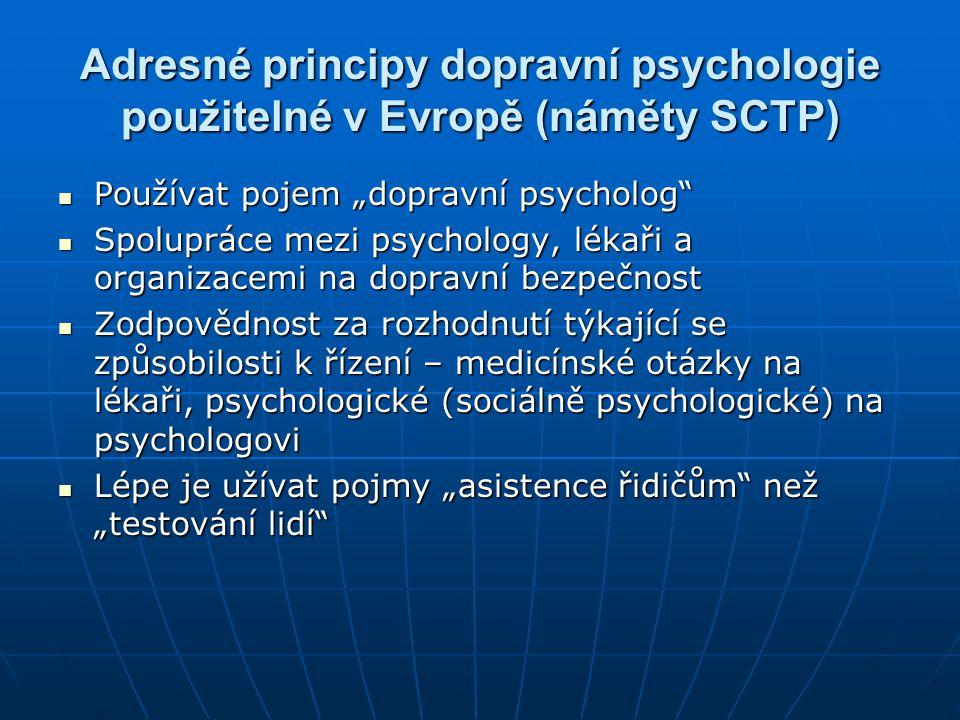 """Adresné principy dopravní psychologie použitelné v Evropě (náměty SCTP)  Používat pojem """"dopravní psycholog""""  Spolupráce mezi psychology, lékaři a o"""
