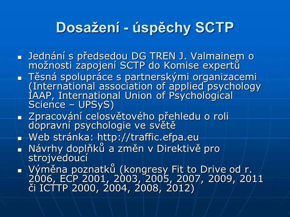 Dosažení - úspěchy SCTP  Jednání s předsedou DG TREN J. Valmainem o možnosti zapojení SCTP do Komise expertů  Těsná spolupráce s partnerskými organi