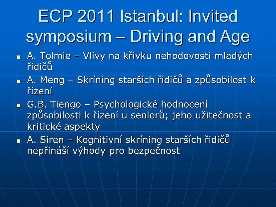 ECP 2011 Istanbul: Invited symposium – Driving and Age  A. Tolmie – Vlivy na křivku nehodovosti mladých řidičů  A. Meng – Skríning starších řidičů a
