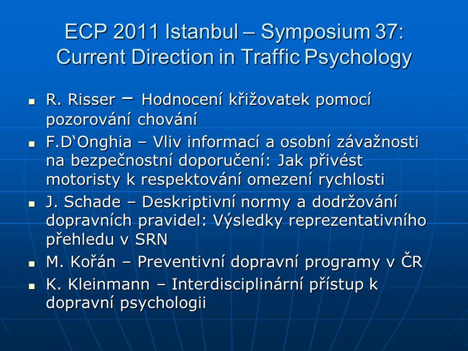 ECP 2011 Istanbul – Symposium 37: Current Direction in Traffic Psychology  R. Risser – Hodnocení křižovatek pomocí pozorování chování  F.D'Onghia –