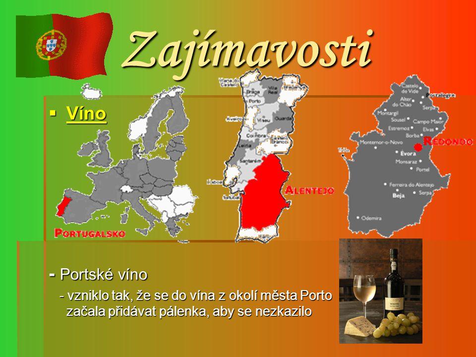 Zajímavosti VVVV íííí nnnn oooo- Portské víno - vzniklo tak, že se do vína z okolí města Porto začala přidávat pálenka, aby se nezkazilo