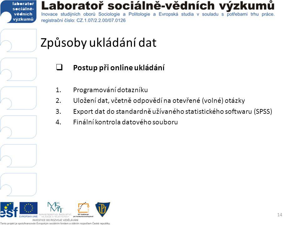 Způsoby ukládání dat  Postup při online ukládání 1.Programování dotazníku 2.Uložení dat, včetně odpovědí na otevřené (volné) otázky 3.Export dat do s