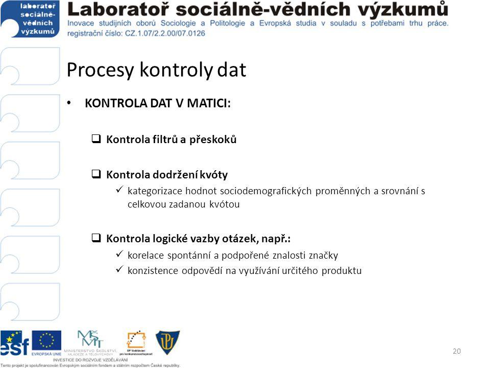 Procesy kontroly dat • KONTROLA DAT V MATICI:  Kontrola filtrů a přeskoků  Kontrola dodržení kvóty  kategorizace hodnot sociodemografických proměnn