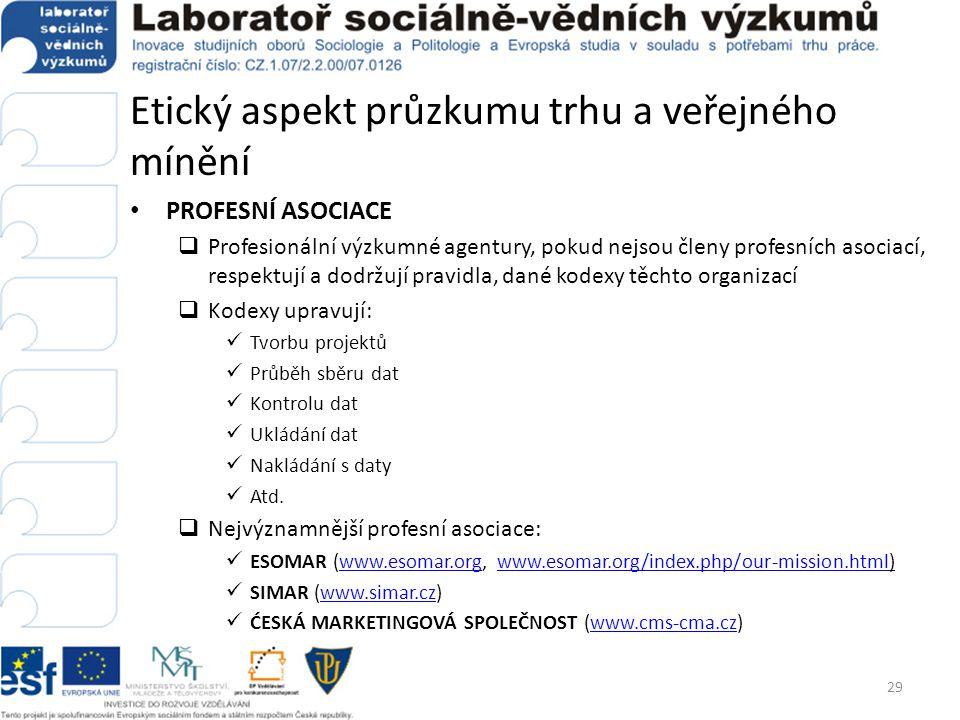 Etický aspekt průzkumu trhu a veřejného mínění • PROFESNÍ ASOCIACE  Profesionální výzkumné agentury, pokud nejsou členy profesních asociací, respektu