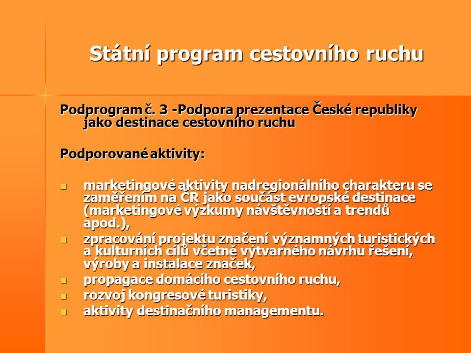 Státní program cestovního ruchu Podprogram č. 3 -Podpora prezentace České republiky jako destinace cestovního ruchu Podporované aktivity:  marketingo
