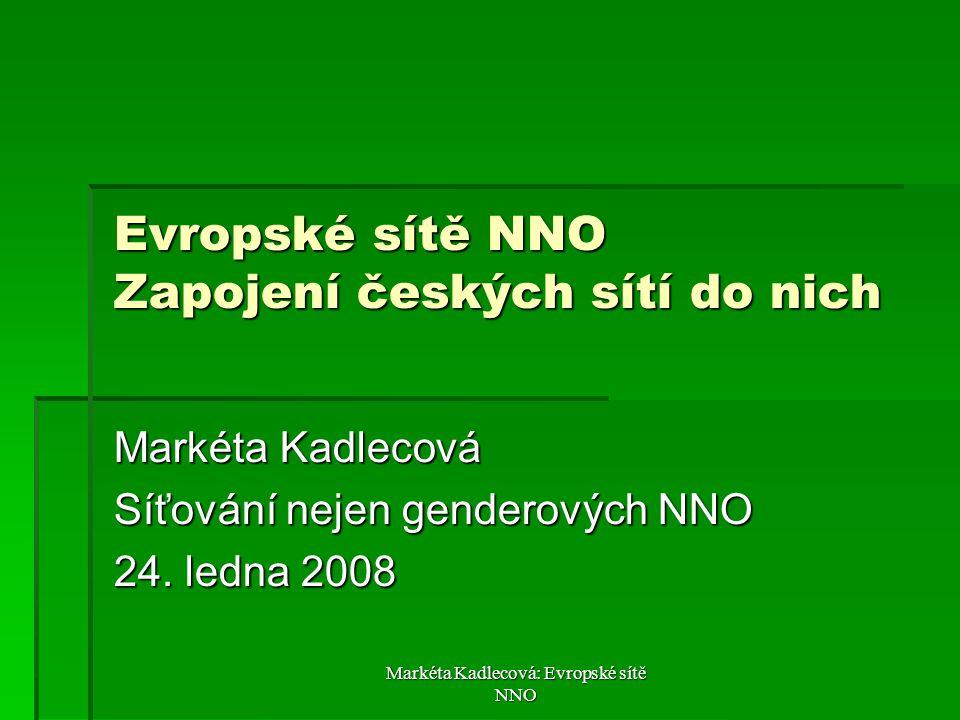 Markéta Kadlecová: Evropské sítě NNO Evropské sítě NNO Zapojení českých sítí do nich Markéta Kadlecová Síťování nejen genderových NNO 24. ledna 2008