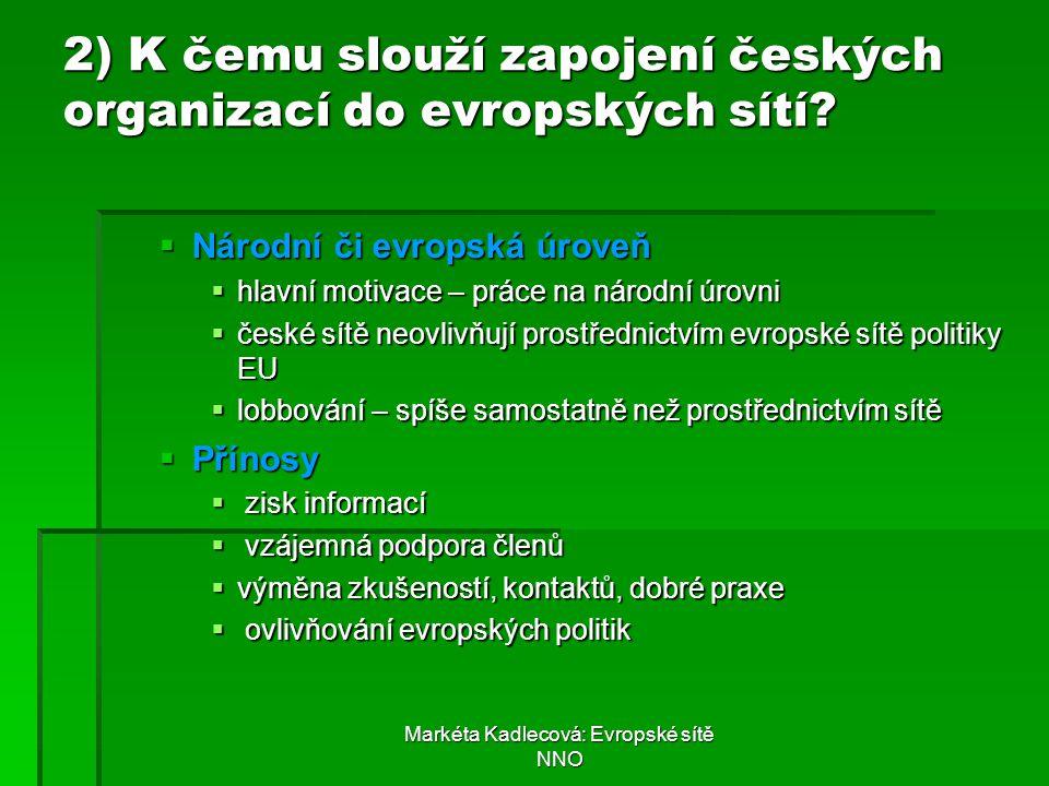 Markéta Kadlecová: Evropské sítě NNO 2) K čemu slouží zapojení českých organizací do evropských sítí?  Národní či evropská úroveň  hlavní motivace –