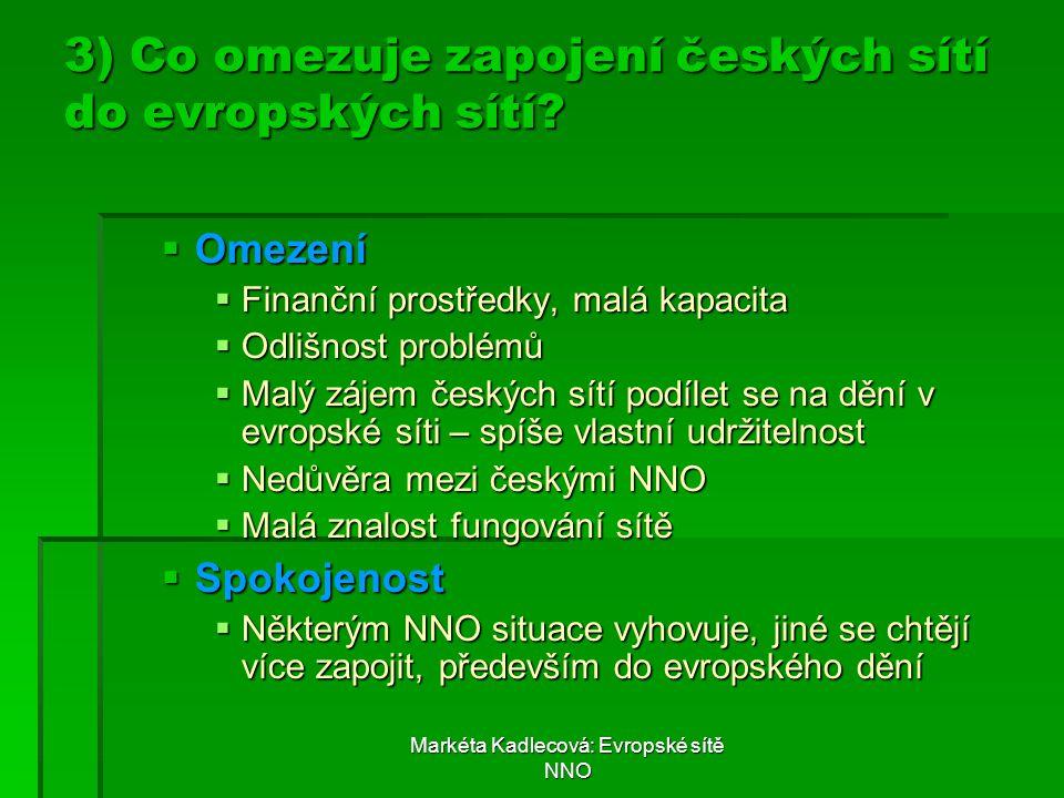 Markéta Kadlecová: Evropské sítě NNO 3) Co omezuje zapojení českých sítí do evropských sítí?  Omezení  Finanční prostředky, malá kapacita  Odlišnos
