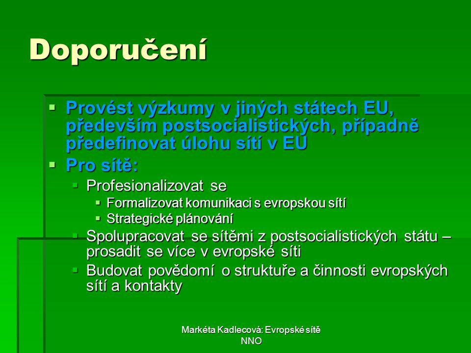 Markéta Kadlecová: Evropské sítě NNO Doporučení  Provést výzkumy v jiných státech EU, především postsocialistických, případně předefinovat úlohu sítí