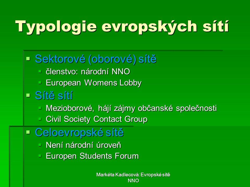 Markéta Kadlecová: Evropské sítě NNO Typologie evropských sítí  Sektorové (oborové) sítě  členstvo: národní NNO  European Womens Lobby  Sítě sítí