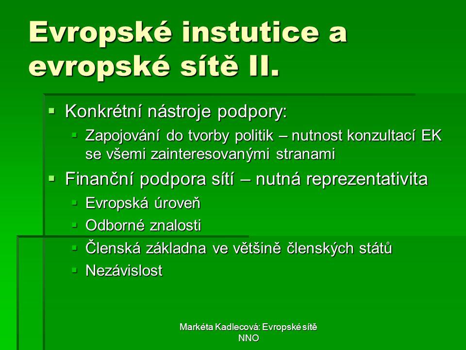 Markéta Kadlecová: Evropské sítě NNO Evropské instutice a evropské sítě II.  Konkrétní nástroje podpory:  Zapojování do tvorby politik – nutnost kon