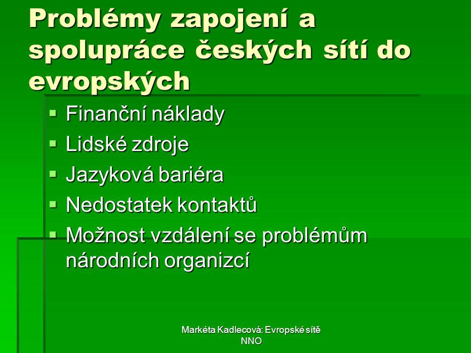Markéta Kadlecová: Evropské sítě NNO Problémy zapojení a spolupráce českých sítí do evropských  Finanční náklady  Lidské zdroje  Jazyková bariéra 