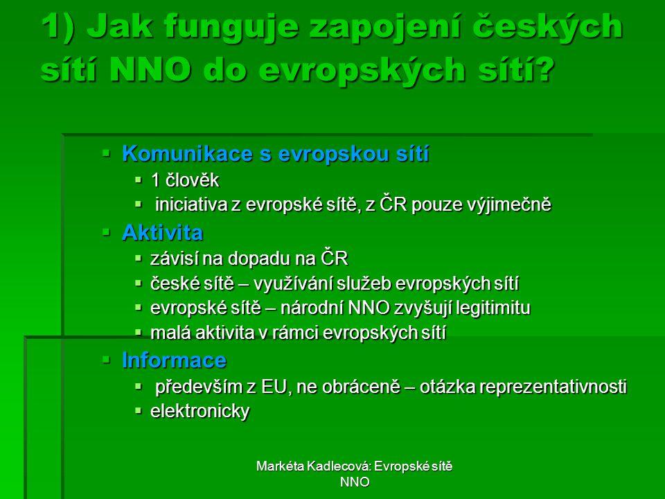 Markéta Kadlecová: Evropské sítě NNO 1) Jak funguje zapojení českých sítí NNO do evropských sítí?  Komunikace s evropskou sítí  1 člověk  iniciativ