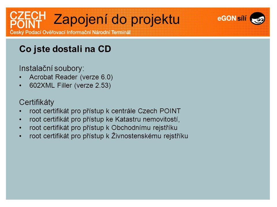 Co jste dostali na CD Instalační soubory: •Acrobat Reader (verze 6.0) •602XML Filler (verze 2.53) Certifikáty •root certifikát pro přístup k centrále