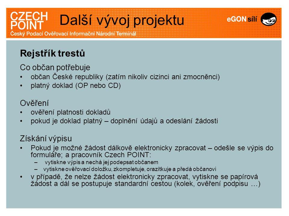 Rejstřík trestů Co občan potřebuje •občan České republiky (zatím nikoliv cizinci ani zmocněnci) •platný doklad (OP nebo CD) Ověření •ověření platnosti