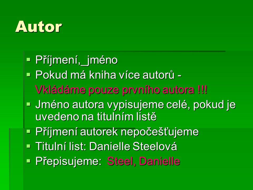 Autor  Příjmení,_jméno  Pokud má kniha více autorů - Vkládáme pouze prvního autora !!.