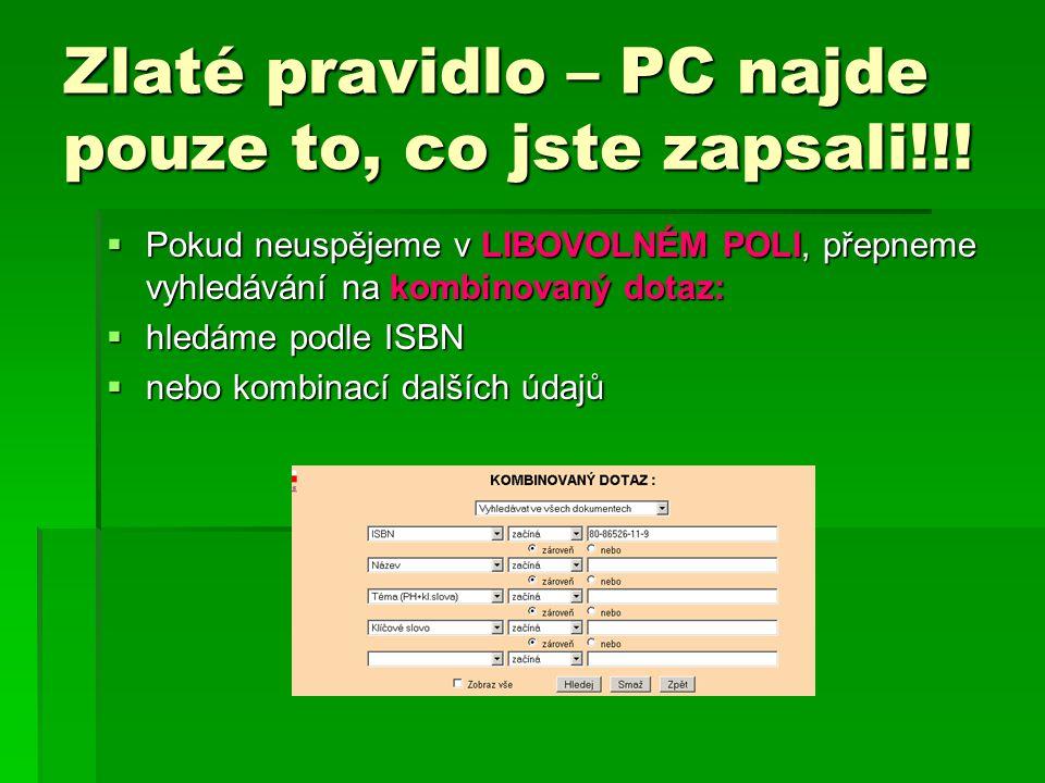 Zlaté pravidlo – PC najde pouze to, co jste zapsali!!.