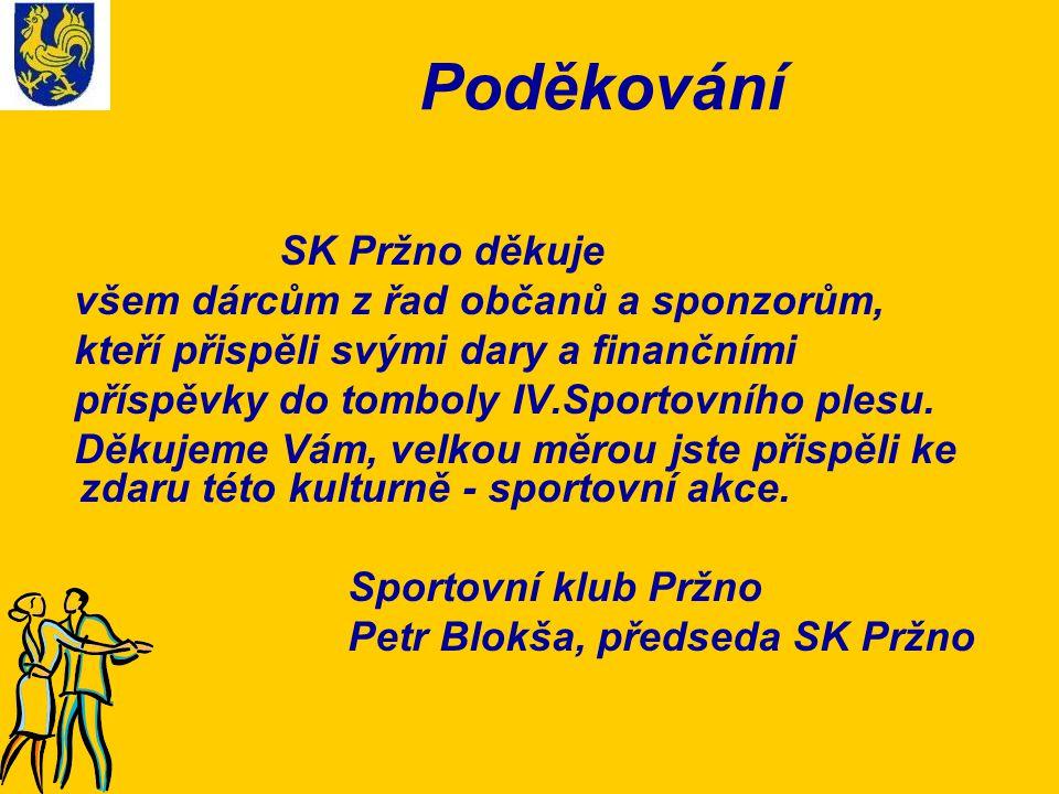 Poděkování SK Pržno děkuje všem dárcům z řad občanů a sponzorům, kteří přispěli svými dary a finančními příspěvky do tomboly IV.Sportovního plesu. Děk