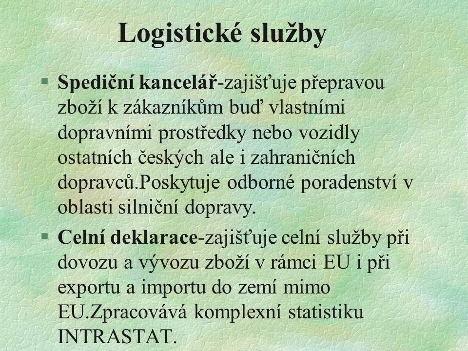 Logistické služby §Spediční kancelář-zajišťuje přepravou zboží k zákazníkům buď vlastními dopravními prostředky nebo vozidly ostatních českých ale i zahraničních dopravců.Poskytuje odborné poradenství v oblasti silniční dopravy.