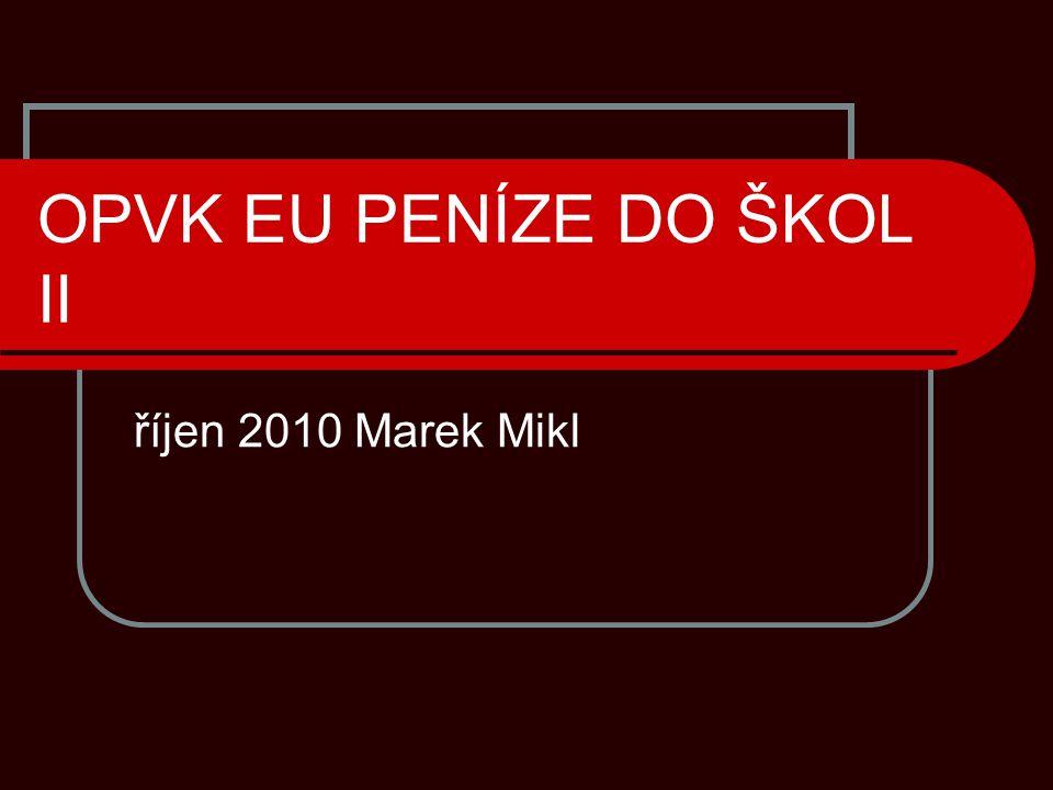 OPVK EU PENÍZE DO ŠKOL II říjen 2010 Marek Mikl