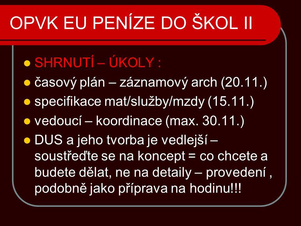 OPVK EU PENÍZE DO ŠKOL II  SHRNUTÍ – ÚKOLY :  časový plán – záznamový arch (20.11.)  specifikace mat/služby/mzdy (15.11.)  vedoucí – koordinace (max.