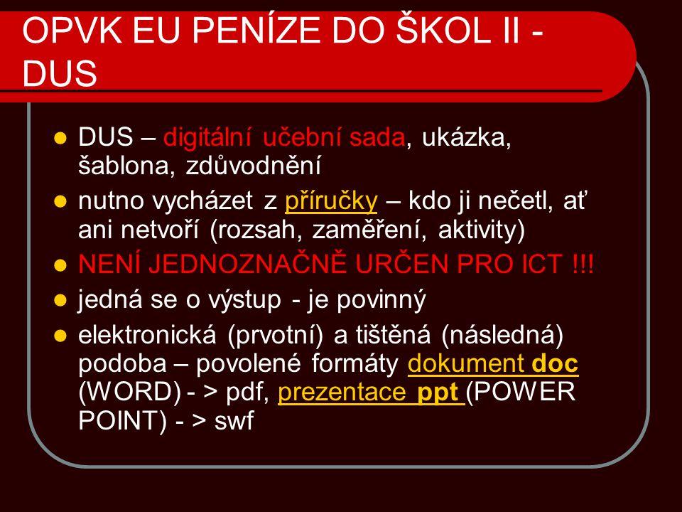 OPVK EU PENÍZE DO ŠKOL II - DUS  DUS – digitální učební sada, ukázka, šablona, zdůvodnění  nutno vycházet z příručky – kdo ji nečetl, ať ani netvoří (rozsah, zaměření, aktivity)příručky  NENÍ JEDNOZNAČNĚ URČEN PRO ICT !!.