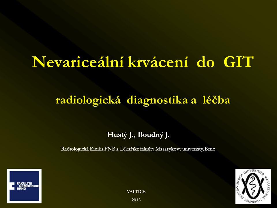 Nevariceální krvácení do GIT radiologická diagnostika a léčba Hustý J., Boudný J. Radiologická klinika FNB a Lékařské fakulty Masarykovy univerzity, B