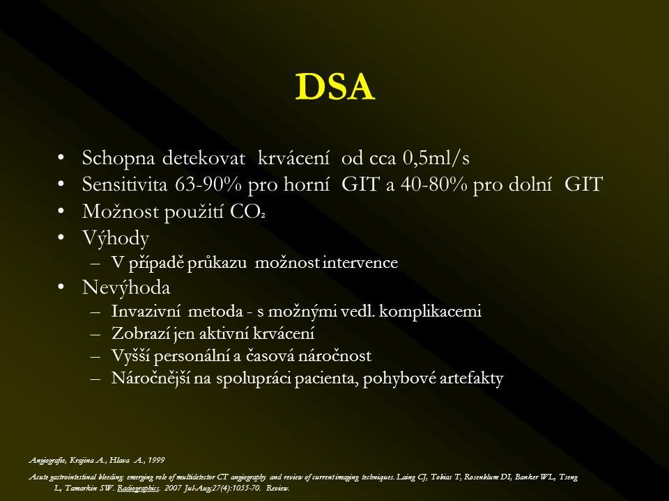 DSA •Schopna detekovat krvácení od cca 0,5ml/s •Sensitivita 63-90% pro horní GIT a 40-80% pro dolní GIT •Možnost použití CO 2 •Výhody –V případě průka