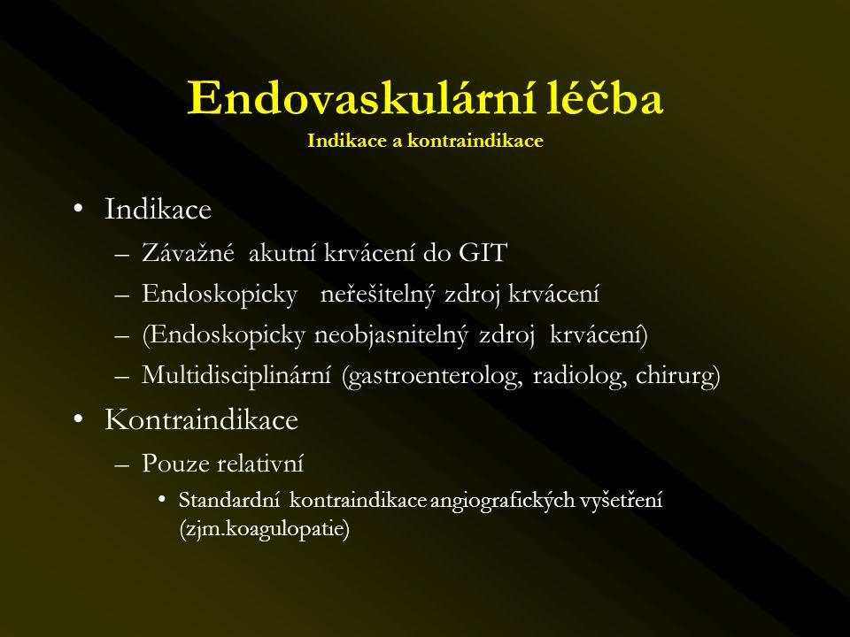Endovaskulární léčba Indikace a kontraindikace •Indikace –Závažné akutní krvácení do GIT –Endoskopicky neřešitelný zdroj krvácení –(Endoskopicky neobj