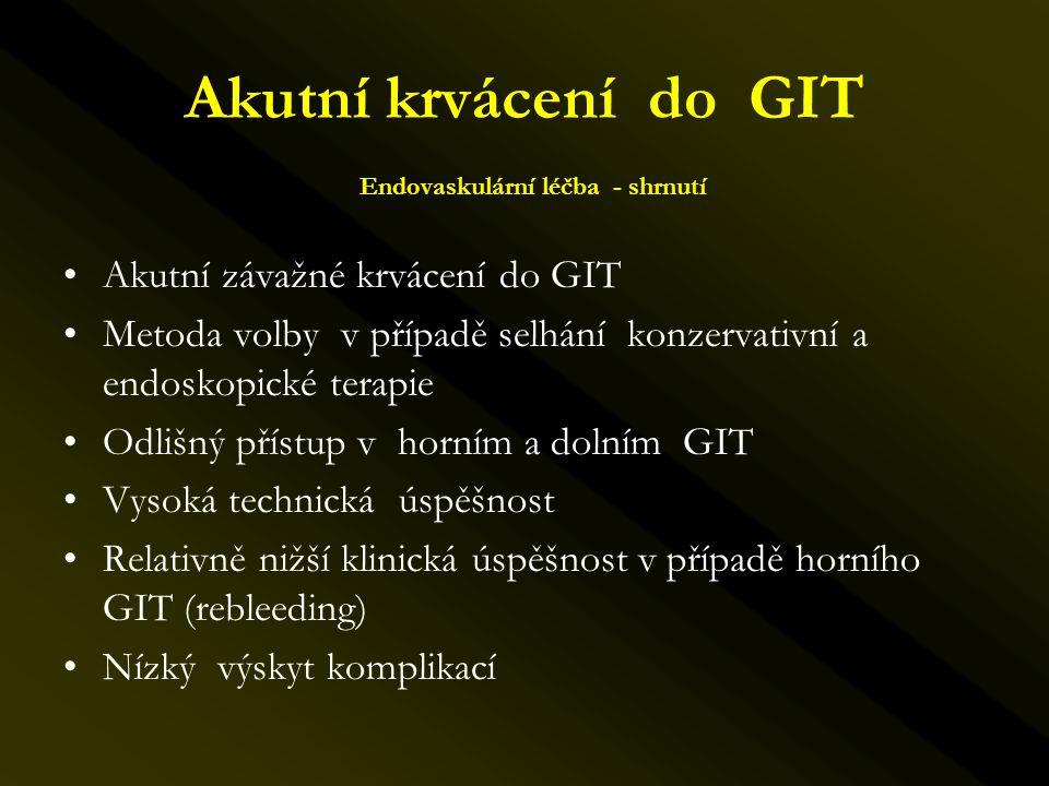 Akutní krvácení do GIT Endovaskulární léčba - shrnutí •Akutní závažné krvácení do GIT •Metoda volby v případě selhání konzervativní a endoskopické ter