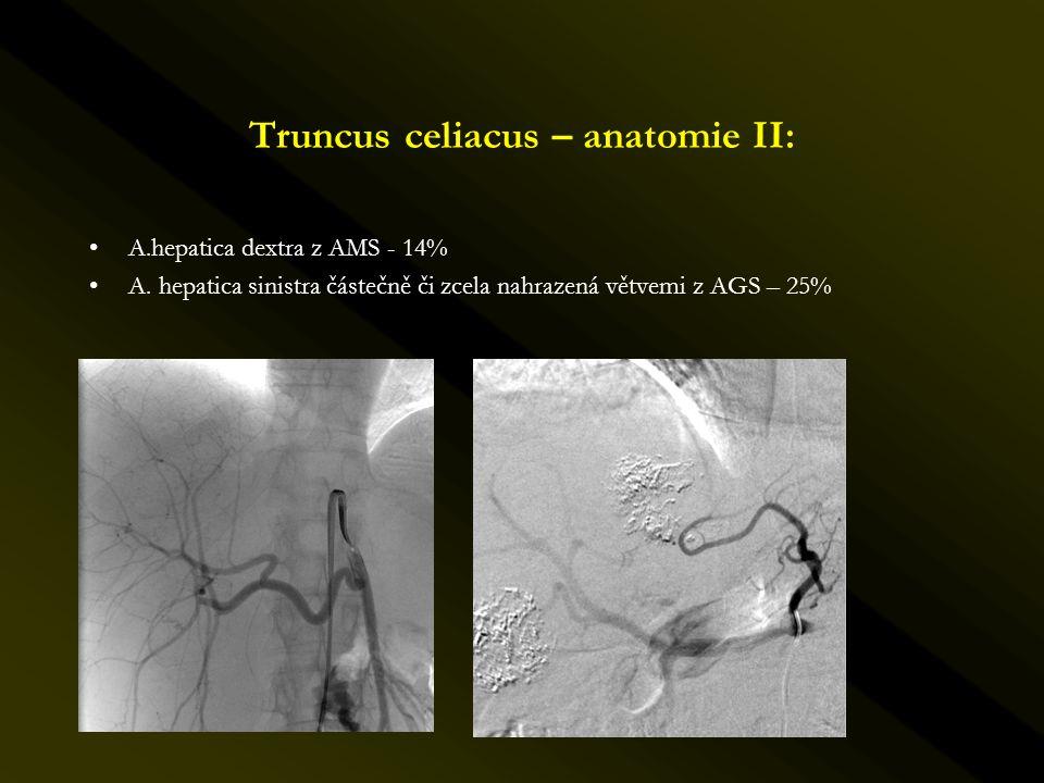 Truncus celiacus – anatomie II: •A.hepatica dextra z AMS - 14% •A. hepatica sinistra částečně či zcela nahrazená větvemi z AGS – 25%
