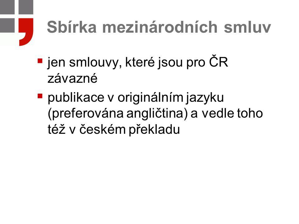 Sbírka mezinárodních smluv  jen smlouvy, které jsou pro ČR závazné  publikace v originálním jazyku (preferována angličtina) a vedle toho též v české