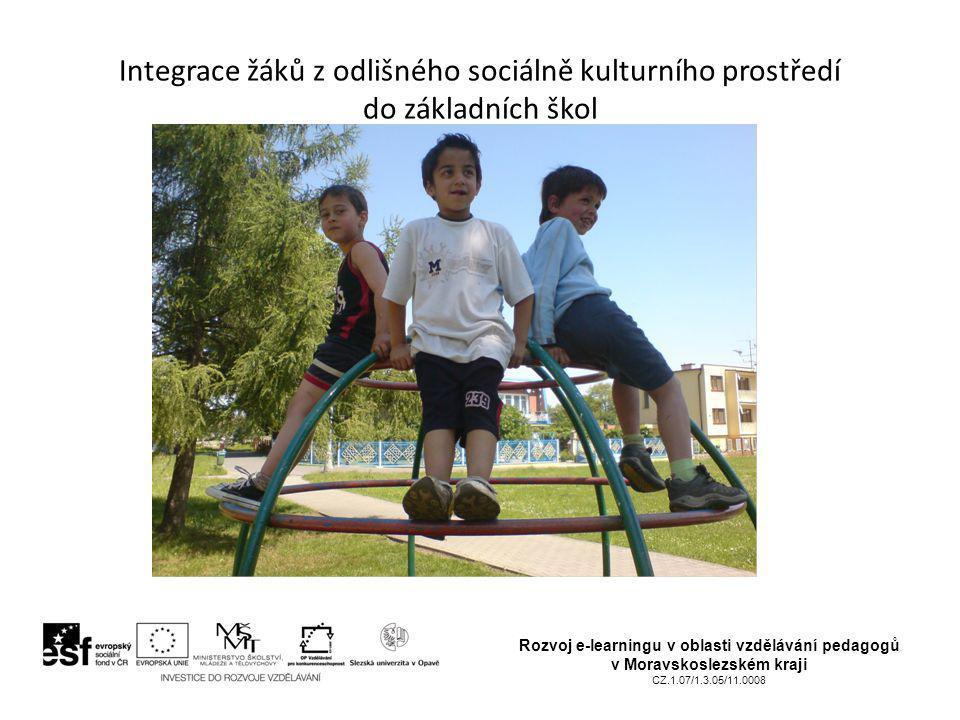 Integrace žáků z odlišného sociálně kulturního prostředí do základních škol Rozvoj e-learningu v oblasti vzdělávání pedagogů v Moravskoslezském kraji CZ.1.07/1.3.05/11.0008