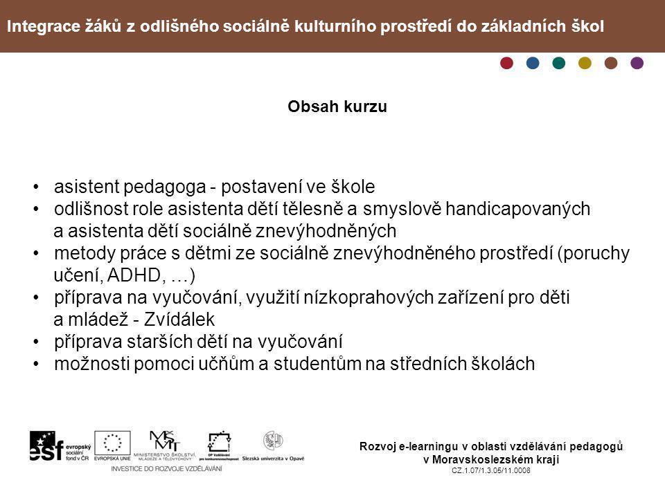 Integrace žáků z odlišného sociálně kulturního prostředí do základních škol Rozvoj e-learningu v oblasti vzdělávání pedagogů v Moravskoslezském kraji CZ.1.07/1.3.05/11.0008 Cílová skupina • především učitelky a učitelé I.