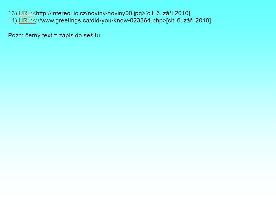 13) URL: [cit. 6. září 2010]URL:< 14) URL: [cit. 6. září 2010]URL:< Pozn: černý text = zápis do sešitu