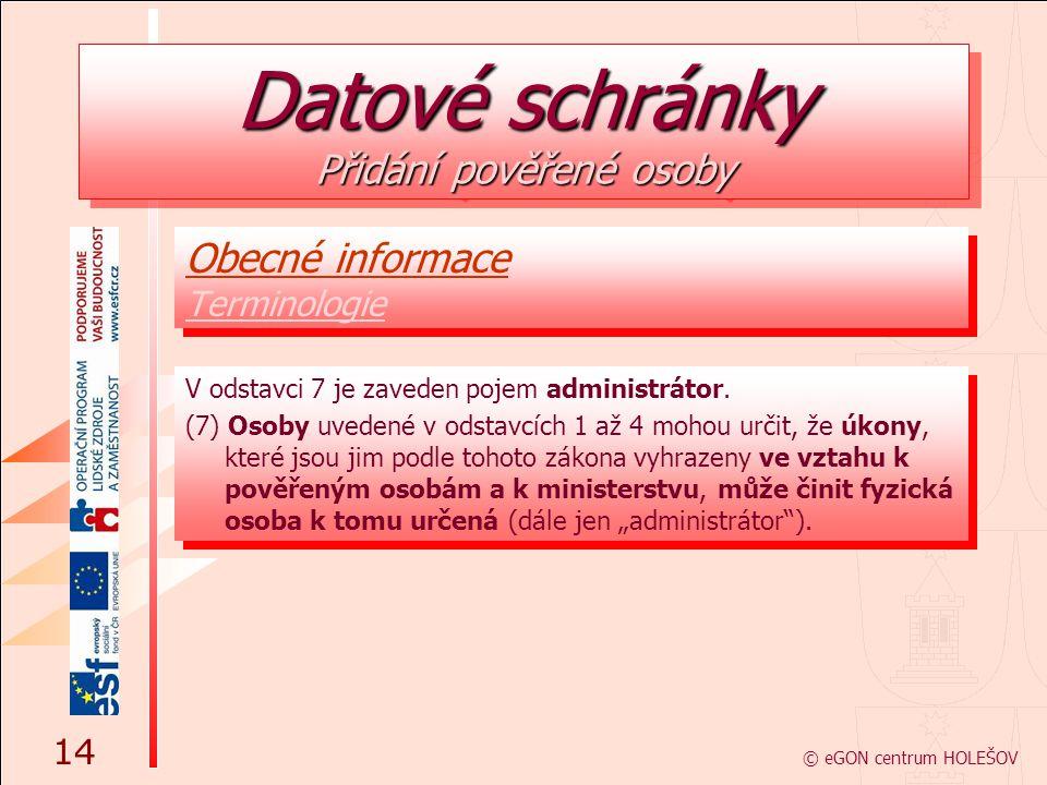 Obecné informace Terminologie Obecné informace Terminologie © eGON centrum HOLEŠOV V odstavci 7 je zaveden pojem administrátor. (7) Osoby uvedené v od