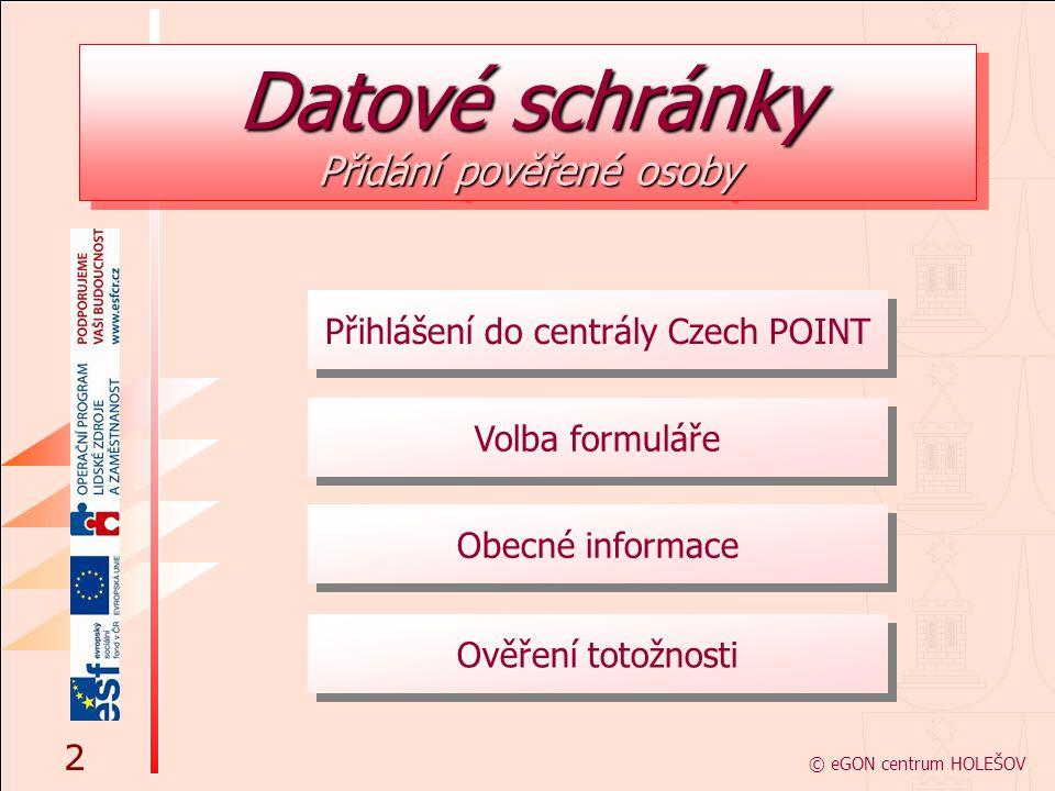 Volba formuláře Obecné informace Přihlášení do centrály Czech POINT © eGON centrum HOLEŠOV 2 Ověření totožnosti Datové schránky Přidání pověřené osoby