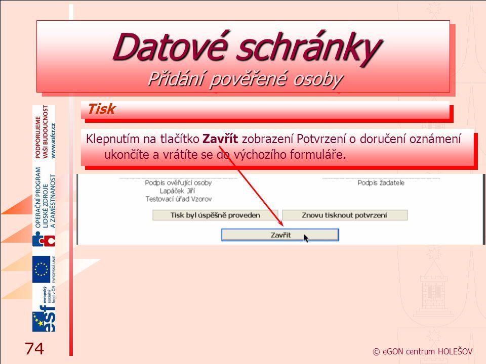 Klepnutím na tlačítko Zavřít zobrazení Potvrzení o doručení oznámení ukončíte a vrátíte se do výchozího formuláře. © eGON centrum HOLEŠOV 74 Tisk Dato